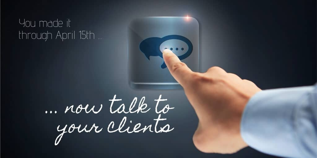 You made it through April 15th now talk to your clients - hand pushing communication button