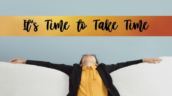 It's Time to Take Time