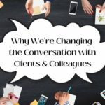 Why we're changing the conversation with clients & colleagues.